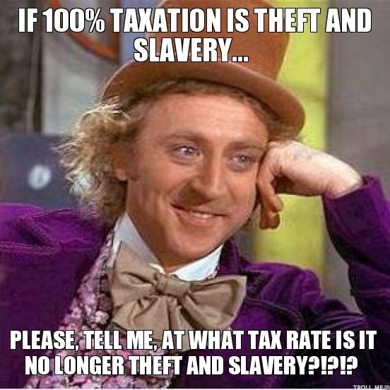if-100-taxation-is-theft-and-slavery-please-tell-me-at-what-tax-rate-is-it-no-longer-theft-and-slavery